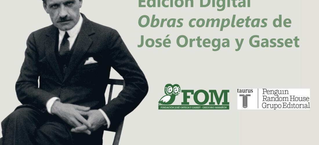 Conoce la Edición Digital de las Obras completas de José Ortega y Gasset, coeditadas con Taurus